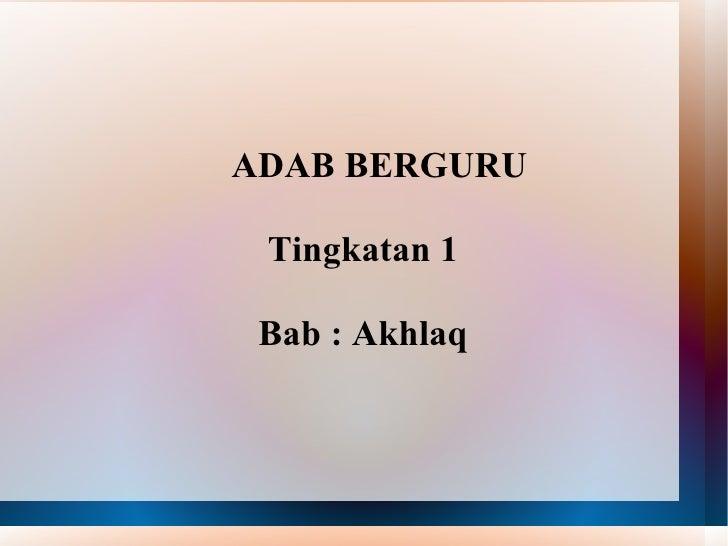 ADAB BERGURU Tingkatan 1 Bab : Akhlaq