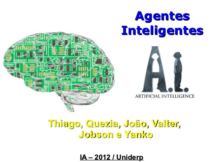 Agentes                  InteligentesThiago, Quezia, João, Valter,      Jobson e Yanko      IA – 2012 / Uniderp