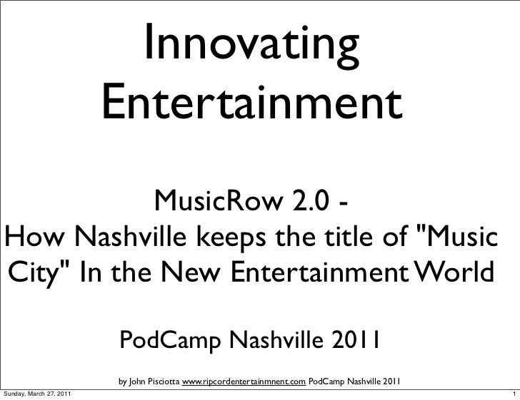 "Innovating                         Entertainment            MusicRow 2.0 -How Nashville keeps the title of ""MusicCity"" In ..."