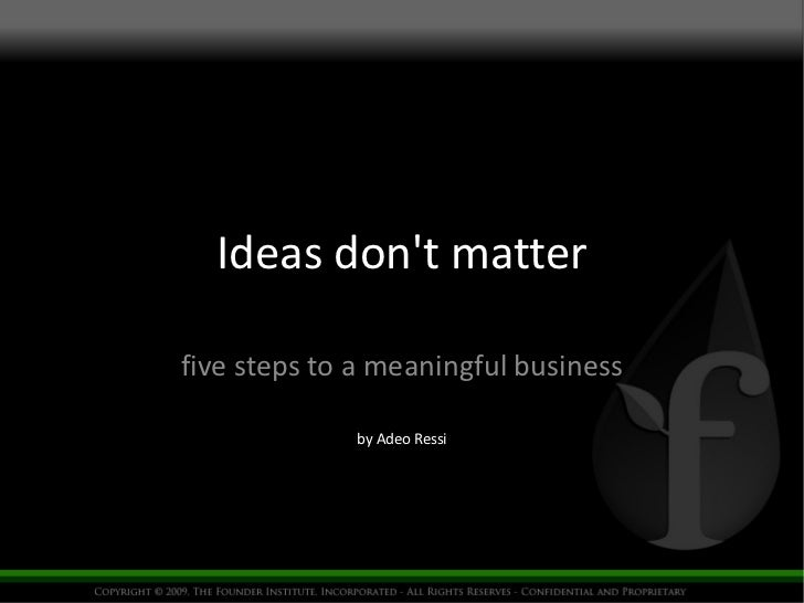 Ideas don't matter five steps to a meaningful business by Adeo Ressi