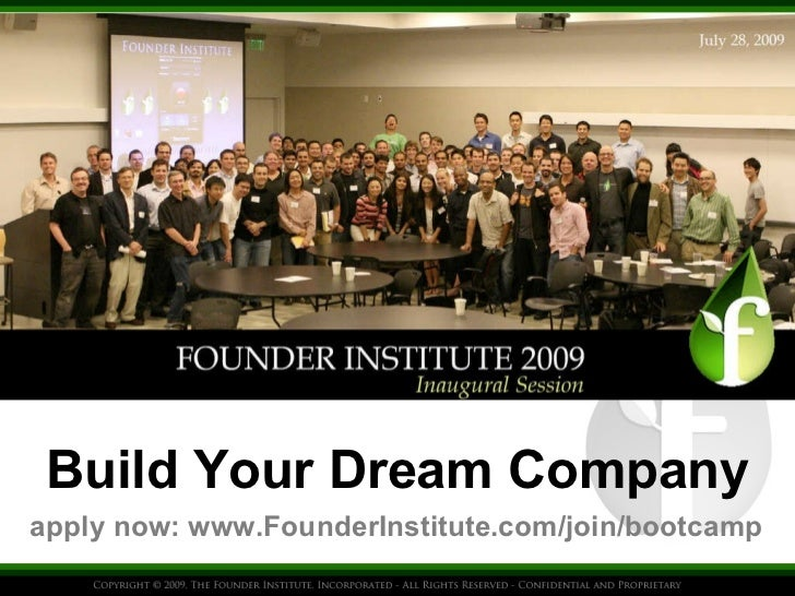 Build Your Dream Company apply now: www.FounderInstitute.com/join/bootcamp