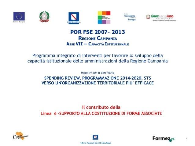 Ufficio Speciale per il Federalismo 1 POR FSE 2007- 2013 R CEGIONE AMPANIA A VII – C ISSE APACITÀ STITUZIONALE Incontri co...