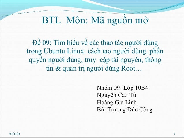 BTL Môn: Mã nguồn mở Đề 09: Tìm hiểu về các thao tác người dùng trong Ubuntu Linux: cách tạo người dùng, phấn quyền người ...