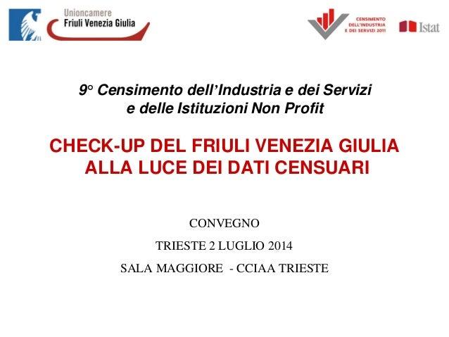 9° Censimento dell'Industria e dei Servizi e delle Istituzioni Non Profit CHECK-UP DEL FRIULI VENEZIA GIULIA ALLA LUCE DEI...