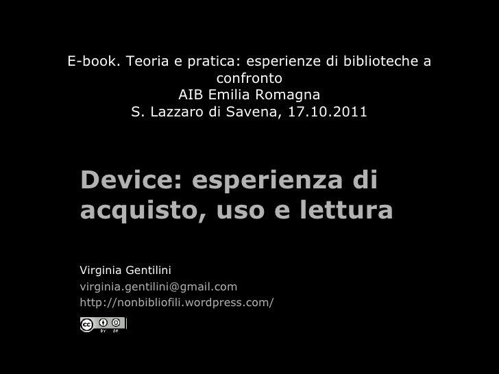 E-book. Teoria e pratica: esperienze di biblioteche a confronto AIB Emilia Romagna S. Lazzaro di Savena, 17.10.2011 Device...