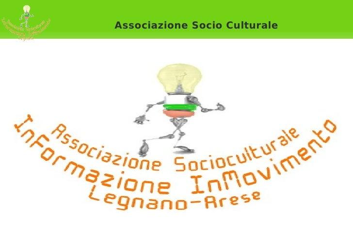 Associazione Socio Culturale    InFormazione     InMovimento    Legnano Arese