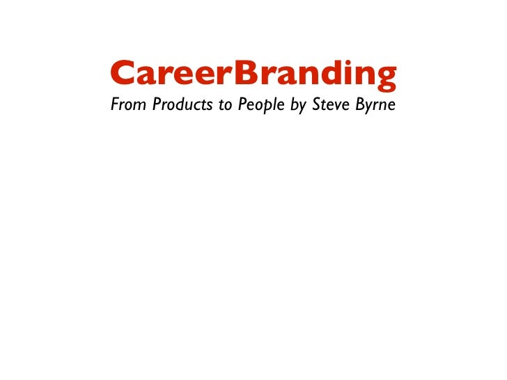CareerBranding From Products to People by Steve Byrne