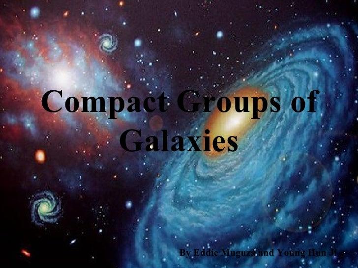 Compact Groups of Galaxies By Eddie Muguza and Young Hun Ji