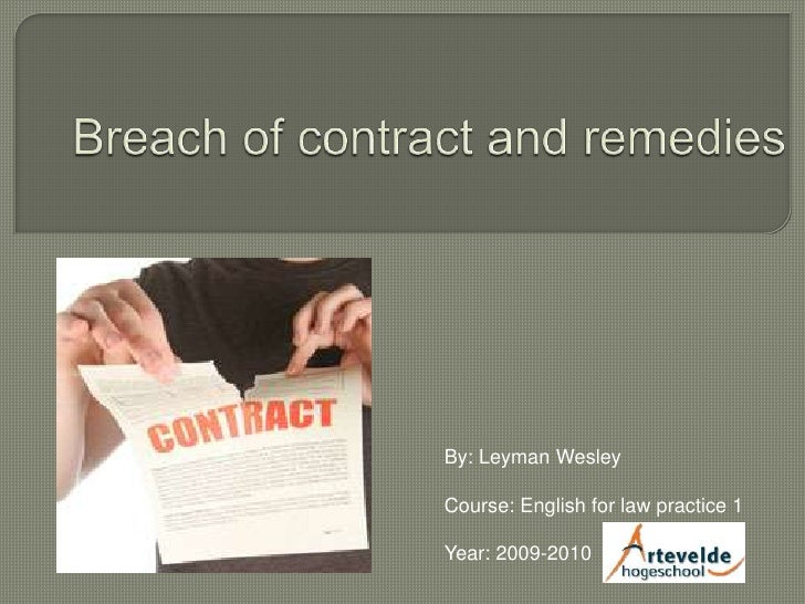 Breach of contract and remedies<br />By: Leyman Wesley<br />Course: English for law practice 1<br />Year: 2009-2010<br />