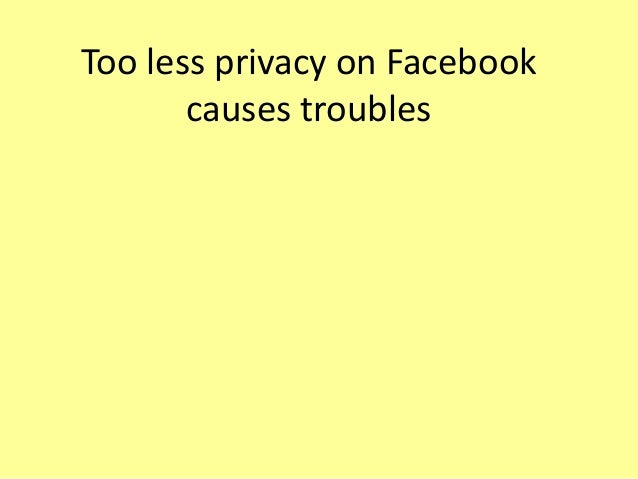 Too less privacy on Facebook causes troubles