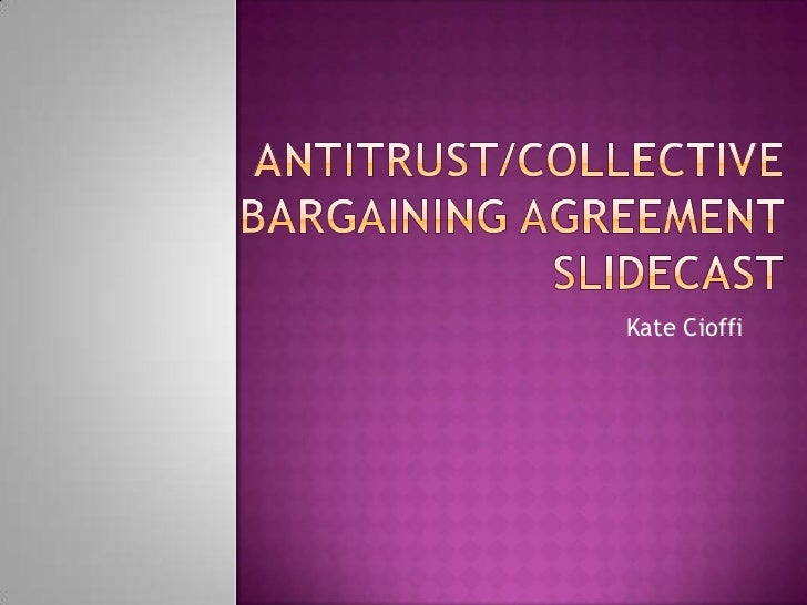 Antitrust/Collective Bargaining Agreement Slidecast<br />Kate Cioffi<br />