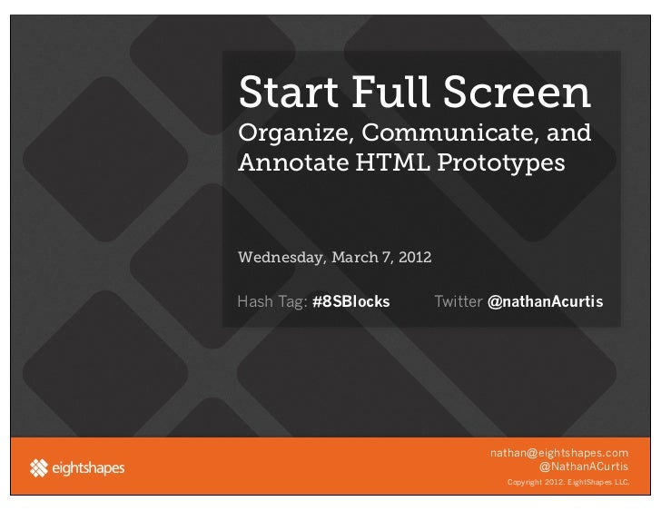 Start Full ScreenOrganize, Communicate, andAnnotate HTML PrototypesWednesday, March 7, 2012Hash Tag: #8SBlocks        Twit...