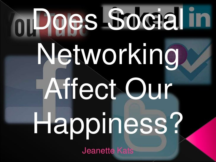 Does SocialNetworking Affect OurHappiness?
