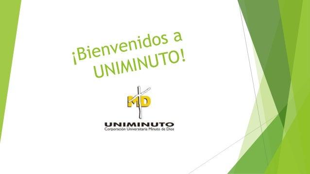 Misiòn UNIMINUTOLa corporaciòn UNIMINUTO brinda mètodoseducativos, presenciales, a distancia yvirtuales de alta calidad co...