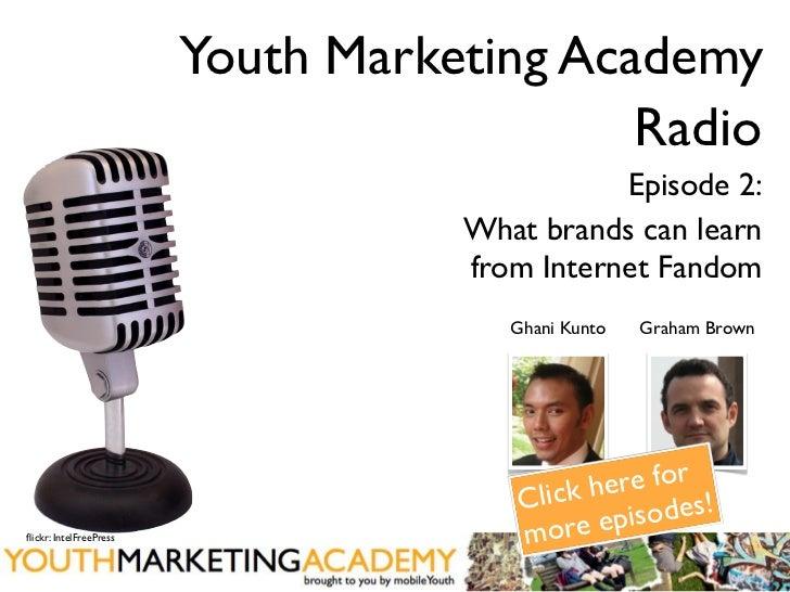 [Youth Marketing Academy] Radio - Episode 2 - Star Wars, Trekkies, Twilight - What brands can learn from Fandoms