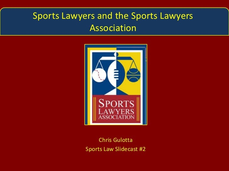 Sports Lawyers and the Sports Lawyers Association<br />Chris Gulotta<br />Sports Law Slidecast #2<br />