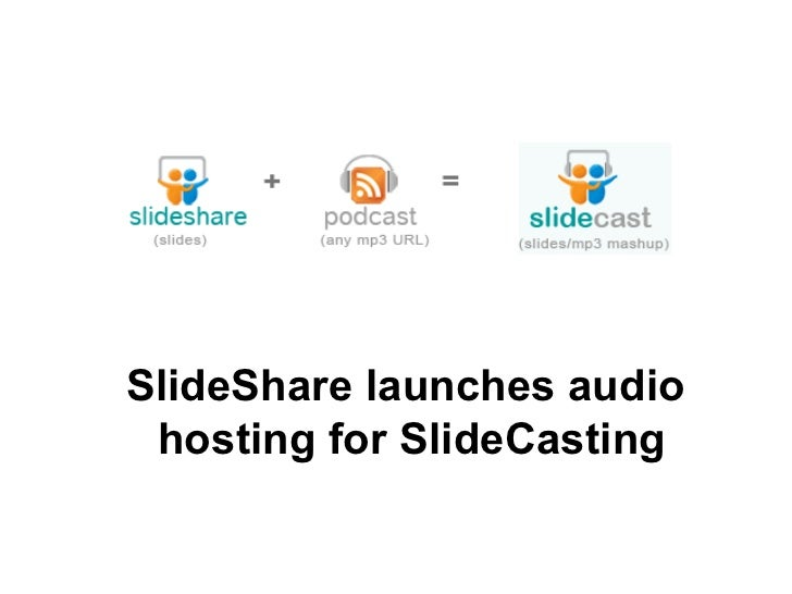 SlideShare launches audio  hosting for SlideCasting