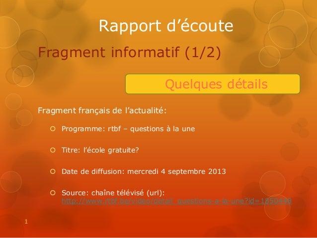 Rapport d'écoute Fragment informatif (1/2) Quelques détails Fragment français de l'actualité:  Programme: rtbf – question...