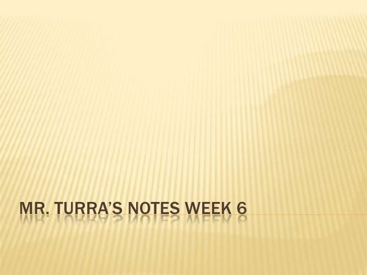 Mr.Turra's Notes Week 6<br />