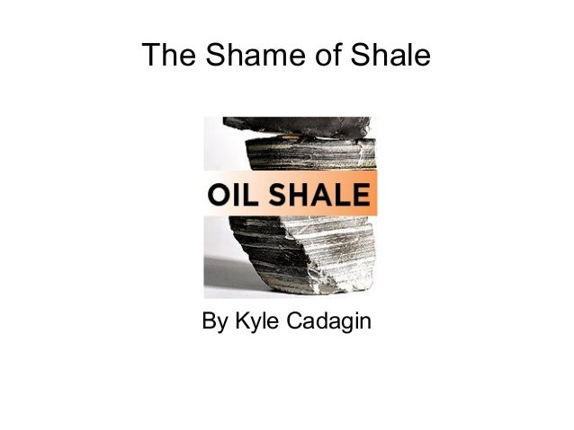 The Shame of Shale   By Kyle Cadagin