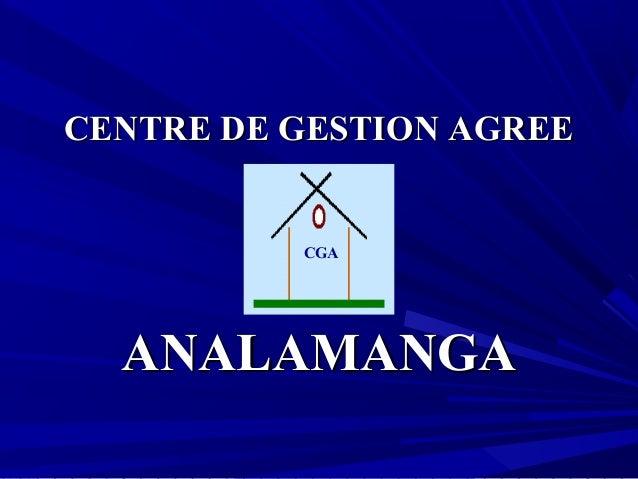 CENTRE DE GESTION AGREECENTRE DE GESTION AGREE ANALAMANGAANALAMANGA CGA