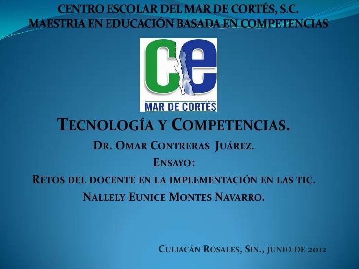 TECNOLOGÍA Y COMPETENCIAS.          DR. OMAR CONTRERAS JUÁREZ.                   ENSAYO:RETOS DEL DOCENTE EN LA IMPLEMENTA...