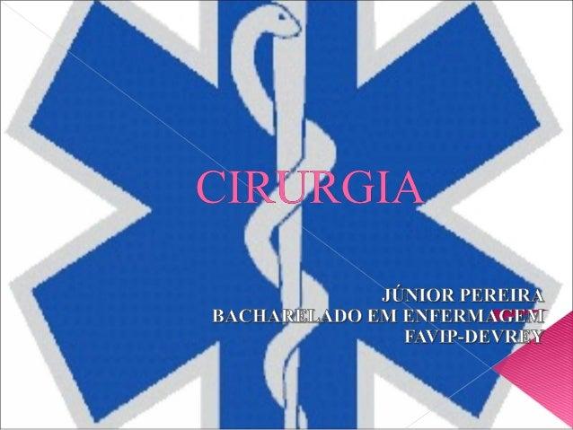  CirurgiaCirurgia é a parte do processoé a parte do processo terapêutico em que o cirurgiãoterapêutico em que o cirurgião...