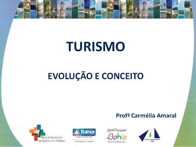 CONCEITUAÇÕES  EVOLUÇÃO DO CONCEITO DE TURISMO  1963 (OMT) – Conjunto de relações e serviços por razões de  negócios profi...