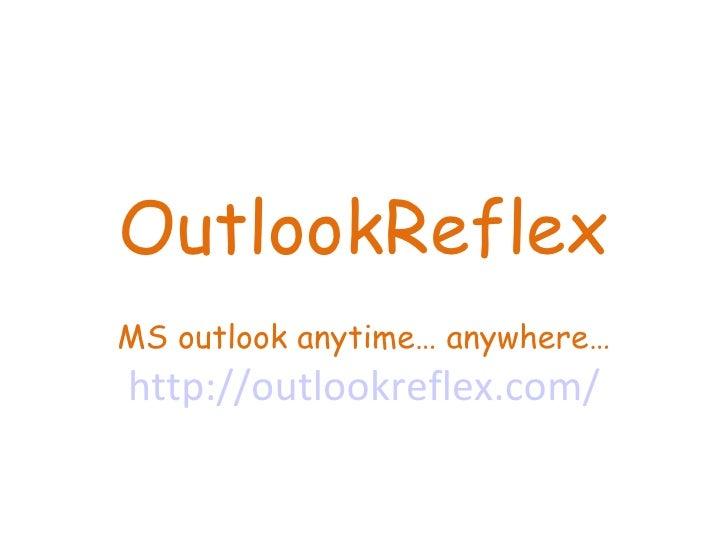 OutlookReflex MS outlook anytime… anywhere… http://outlookreflex.com/