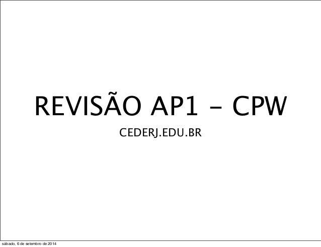 REVISÃO AP1 - CPW  CEDERJ.EDU.BR  sábado, 6 de setembro de 2014