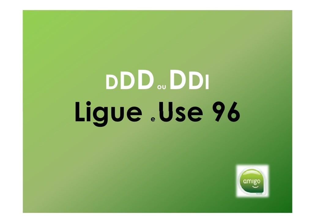 DDD  DDI          ou    Ligue Use 96      e