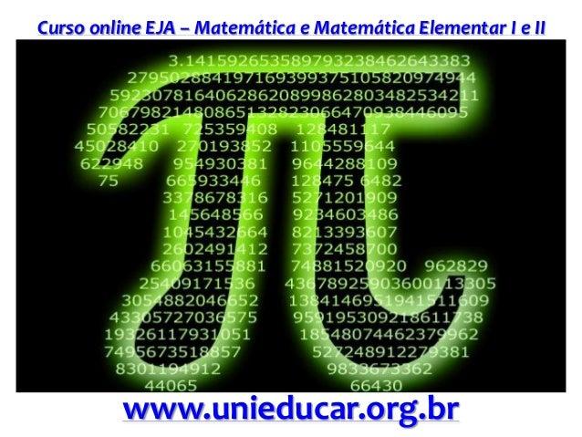 Curso online EJA – Matemática e Matemática Elementar I e II www.unieducar.org.br