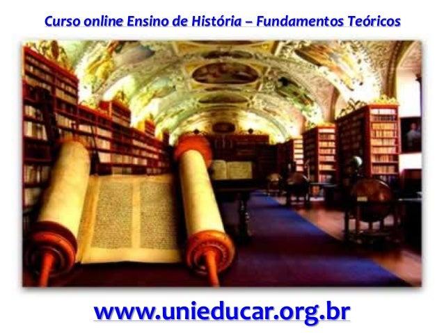 Curso online Ensino de História – Fundamentos Teóricos www.unieducar.org.br