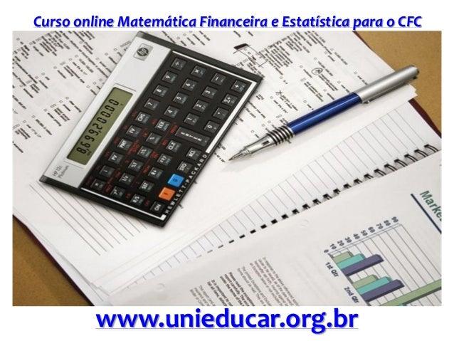 Curso online Matemática Financeira e Estatística para o CFC www.unieducar.org.br