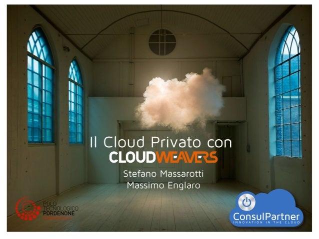 Il Cloud Privato con Cloudweavers - Polo PN - 13-12-2013