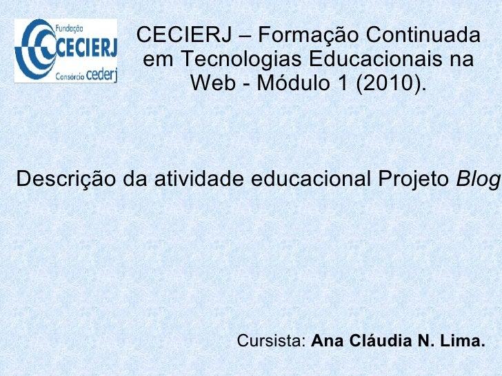 CECIERJ – Formação Continuada em Tecnologias Educacionais na Web-Módulo1 (2010). Cursista:  Ana Cláudia N. Lima. Descri...