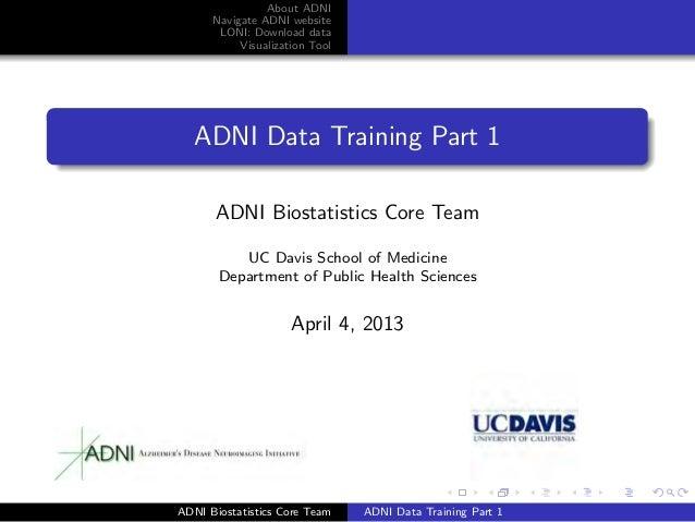 About ADNI      Navigate ADNI website       LONI: Download data           Visualization Tool   ADNI Data Training Part 1  ...
