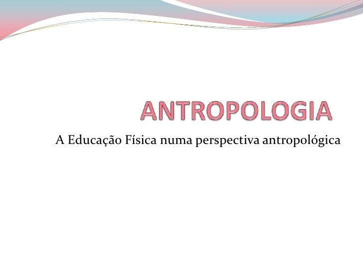 A Educação Física numa perspectiva antropológica