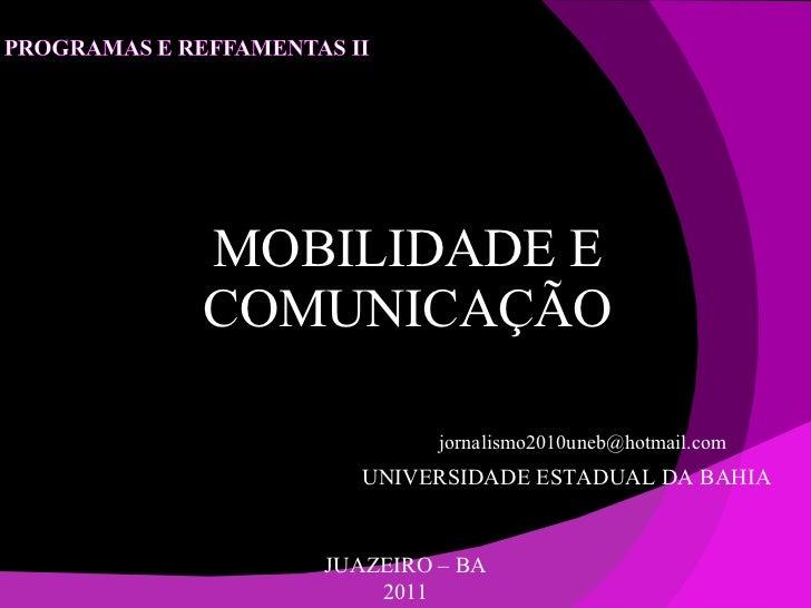 MOBILIDADE E COMUNICAÇÃO JUAZEIRO – BA 2011 [email_address] UNIVERSIDADE ESTADUAL DA BAHIA