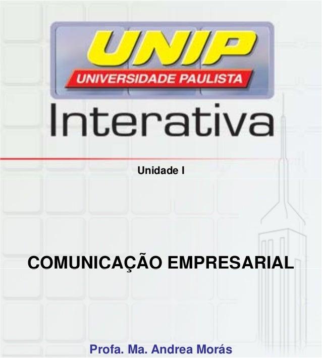 Unidade I COMUNICAÇÃO EMPRESARIALCOMUNICAÇÃO EMPRESARIAL Profa. Ma. Andrea Morás