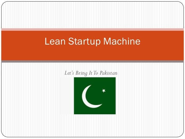 Lean Startup Machine    Let's Bring It To Pakistan