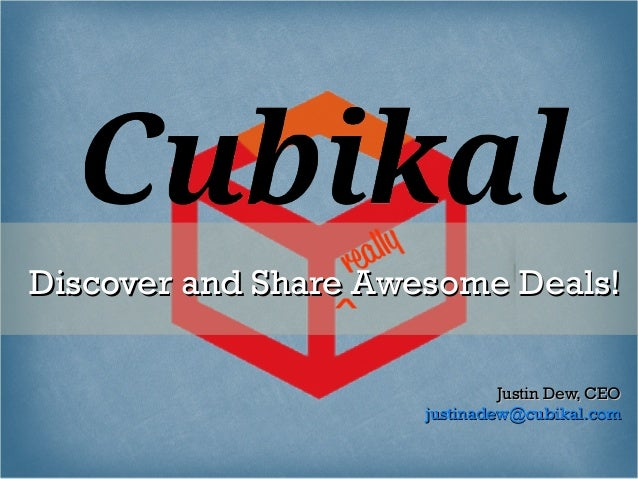 Discover and Share Awesome Deals!                               Justin Dew, CEO                      justinadew@cubikal.com