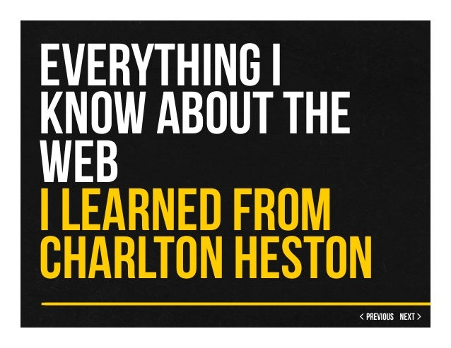 EVERYTHING IKNOW ABOUT THEWEBI LEARNED FROMCHARLTON HESTON
