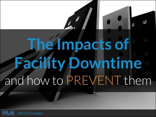 The Impacts of Facility Downtime and how to PREVENT them @RLETechnologies