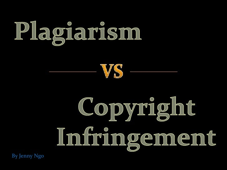 Plagiarism<br />VS<br />Copyright Infringement<br />By Jenny Ngo<br />