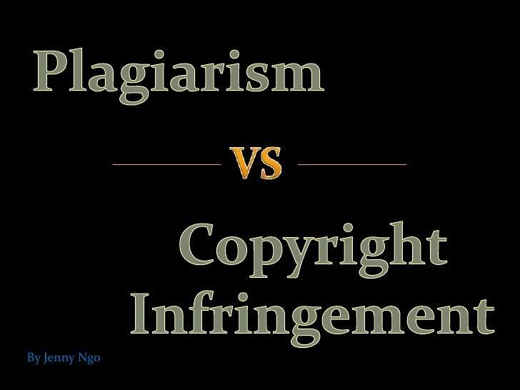 Plagiarism<br />VS<br />Copyright Infringement<br />By Jenny Ngo<br />