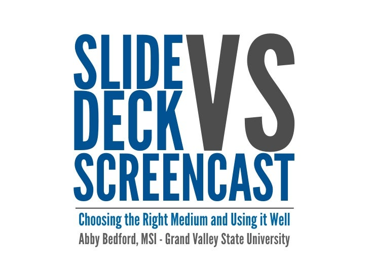 SLIDEDECK VSSCREENCASTChoosing the Right Medium and Using it WellAbby Bedford, MSI - Grand Valley State University