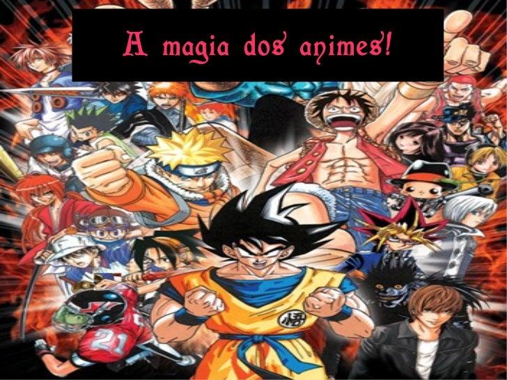 A magia dos animes!