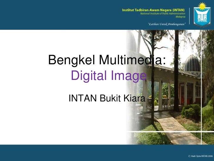 INTAN Bukit Kiara<br />Bengkel Multimedia:Digital Image<br />