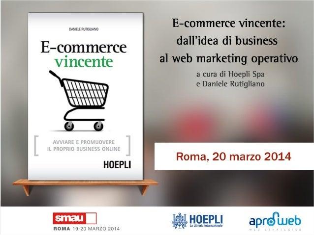 Smau Roma 2014: E-commerce vincente: dall'idea di business al web marketing operativo